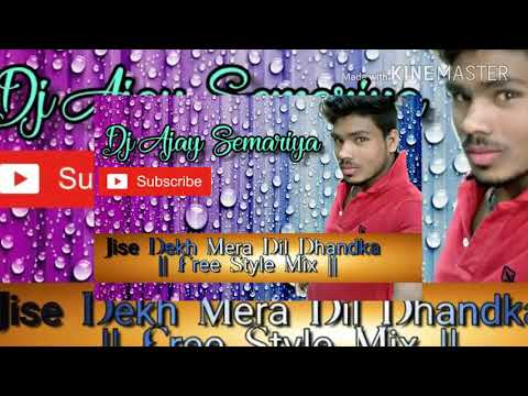|| Jise Dekh Mera Dil Dhandka || ( Free Styles Mix ) Dj Ajay Semariya