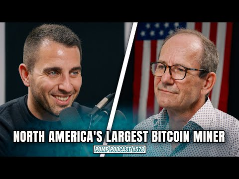 Bitcoin Mining with North America's Largest Miner   Pomp Podcast #578