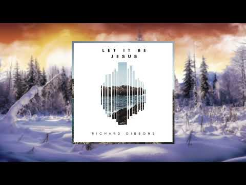 Richard Gibbons - Let It Be Jesus