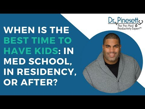 When is the Best Time to Have Kids: In Med School, In Residency or After?