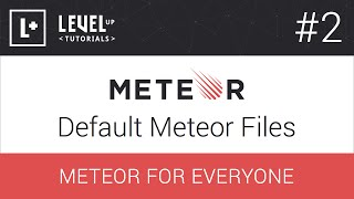 Meteor For Everyone Tutorial #2 - Default Meteor Files