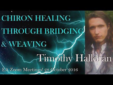 """Timothy Halloran . . . """"Chiron Healing through Bridging and Weaving"""""""