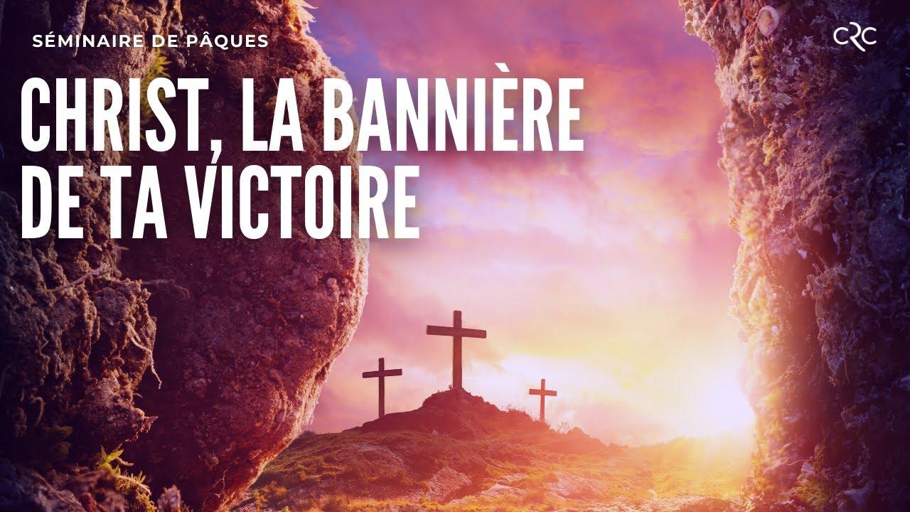 Séminaire de Pâques : Christ, la bannière de ta victoire !
