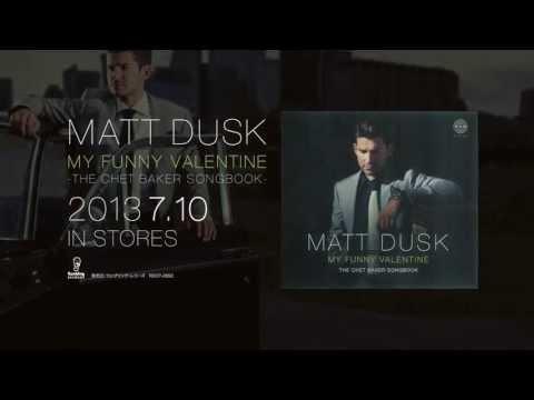 MATT DUSK (マット・ダスク)/ MY FUNNY VALENTINE  Trailer