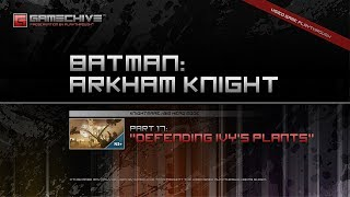 Batman: Arkham Knight (PS4) Gamechive (City of Fear, Pt 17: Defending Ivy