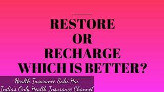 Restore or Recharge - Comparison By Health Insurance Sahi Hai