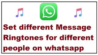 How to set a specific ringtone or different message alert tone for people on whats app,for example if you have many whatsapp contacts and want ...