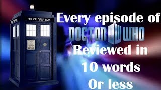 Every episode of Doctor Who reviewed in 10 words or less