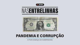 NAS ENTRELINHAS 004 - PANDEMIA E CORRUPÇÃO: A Pior Doença da Humanidade