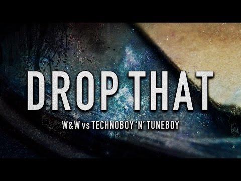 W&W vs Technoboy 'N' Tuneboy - Drop That