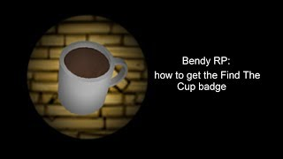 Roblox Bendy Roleplay: How to get the Find The Cup badge