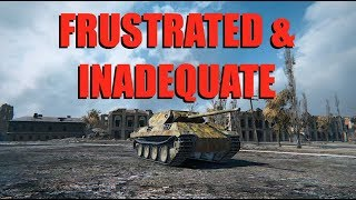 WOT - Frustrated and Inadequate   World of Tanks