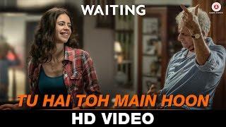 Tu Hai Toh Main Hoon - Waiting | Anushka Manchanda & Nikhil D