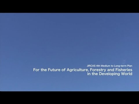 For The Future Of Agriculture, Forestry And Fisheries In The Developing World : JIRCAS
