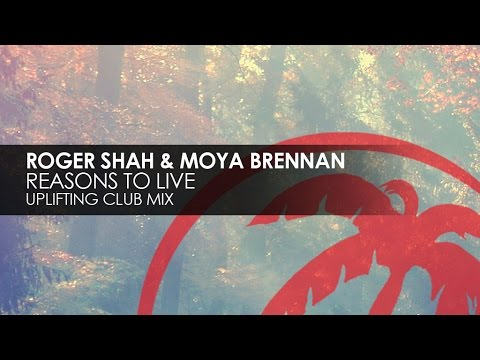 Roger Shah & Moya Brennan - Reasons To Live (Uplifting Club Mix)
