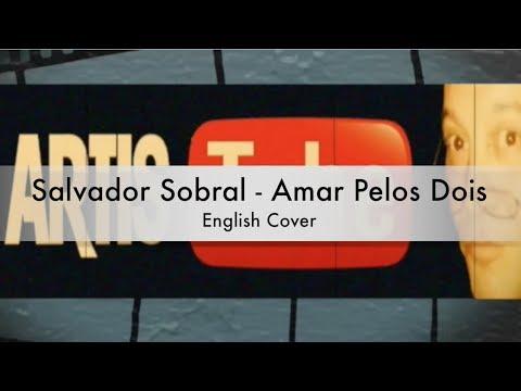 SALVADOR SOBRAL - AMAR PELOS DOIS - ENGLISH ADAPTATION - ARTISTUBE With lyrics on screen.