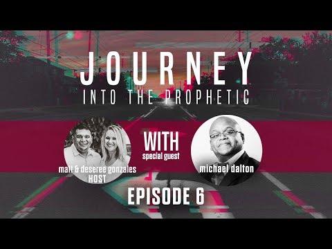 Journey Into The Prophetic Episode 6 With Michael Dalton