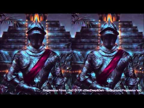 Progressivve Prince   GoD Of FiR u20acDeep&Dark   Underground Progressive 'set