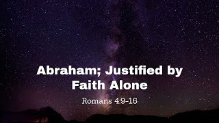 Abraham; Justified by Faith Alone
