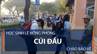 Học sinh Lê Hồng Phong cúi đầu chào bảo vệ | VTC1