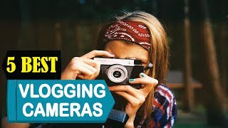 5 Best Vlogging Cameras 2018   Best Vlogging Cameras Reviews   Top 5 Vlogging Cameras