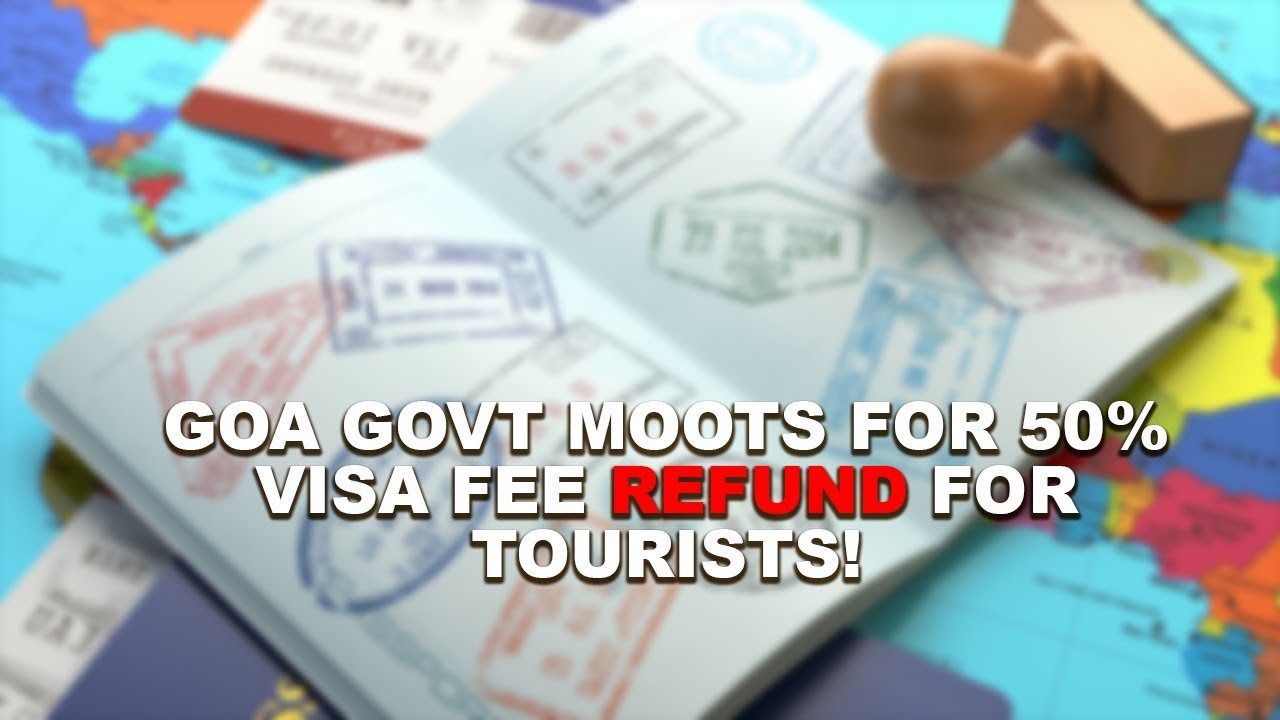 Goa Govt Moots For 50% Visa Fee Refund For Tourists