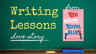 Love Story | Writing Lessons from Red, White & Royal Blue