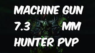 MACHINE GUN HUNTER - 7.3.2 Marksmanship Hunter PvP - WoW Legion
