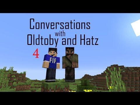 Conversations with Oldtoby and Hatz - 4