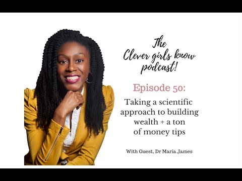 Taking A Scientific Approach To Building Wealth + A Ton of Money Tips with Dr Maria James