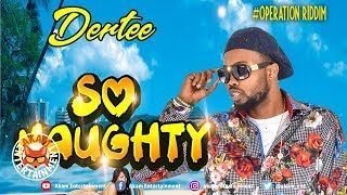 Dertee - So Naughth [Operation Riddim] June 2019