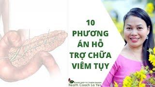 10 Phương án Hỗ trợ Chữa Viêm tụy 👇👇👇