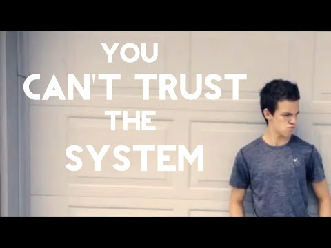 You Can't Trust the System