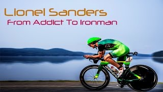 Lionel Sanders - From Addict To Ironman // Triathlon Motivation 2017