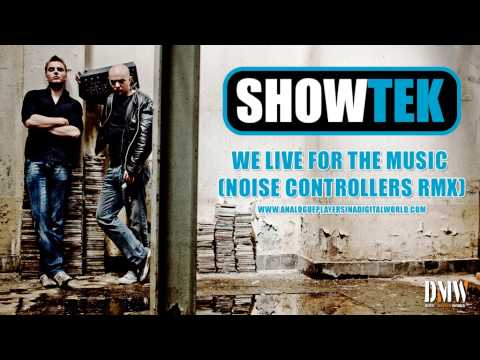 SHOWTEK - We live for the Music (Noise Controllers Rmx) - ANALOGUE PLAYERS IN A DIGITAL WORLD