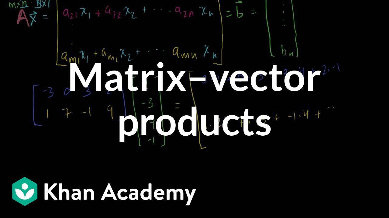 Matrix vector products (video) | Khan Academy