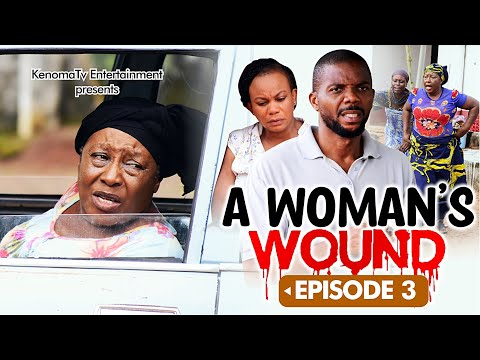 A WOMAN'S WOUND - Episode 3. Starring Oma Nnadi, Sambas Nzeribe, Zulu Adigwe and more [HD]