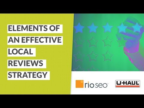 Elements of an Effective Local Reviews Strategy (Rio SEO, U-Haul Webinar)