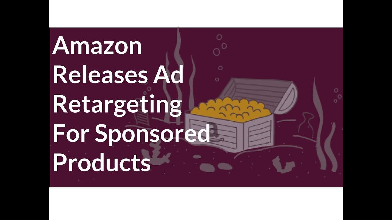 Amazon Releases Ad Retargeting for Sponsored Products in Seller Central