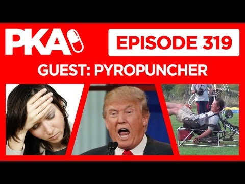 PKA 319 Pyropuncher   Trump Invades Mexico, Woody Almost Dies, Late Night Fatigue