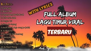 KUMPULAN LAGU TIMUR VIRAL Beserta LIRIK VIDEO TERBARU | Lagu TIKTOK VIRAL | TANPA IKLAN!!!