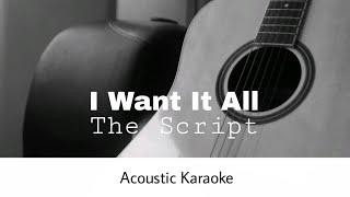 The Script - I Want It All (Acoustic Karaoke)