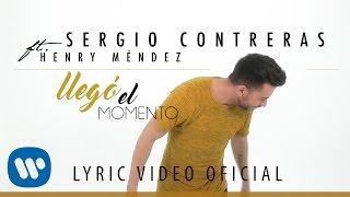 Смотреть клип Sergio Contreras - Llegó El Momento Feat. Henry Méndez