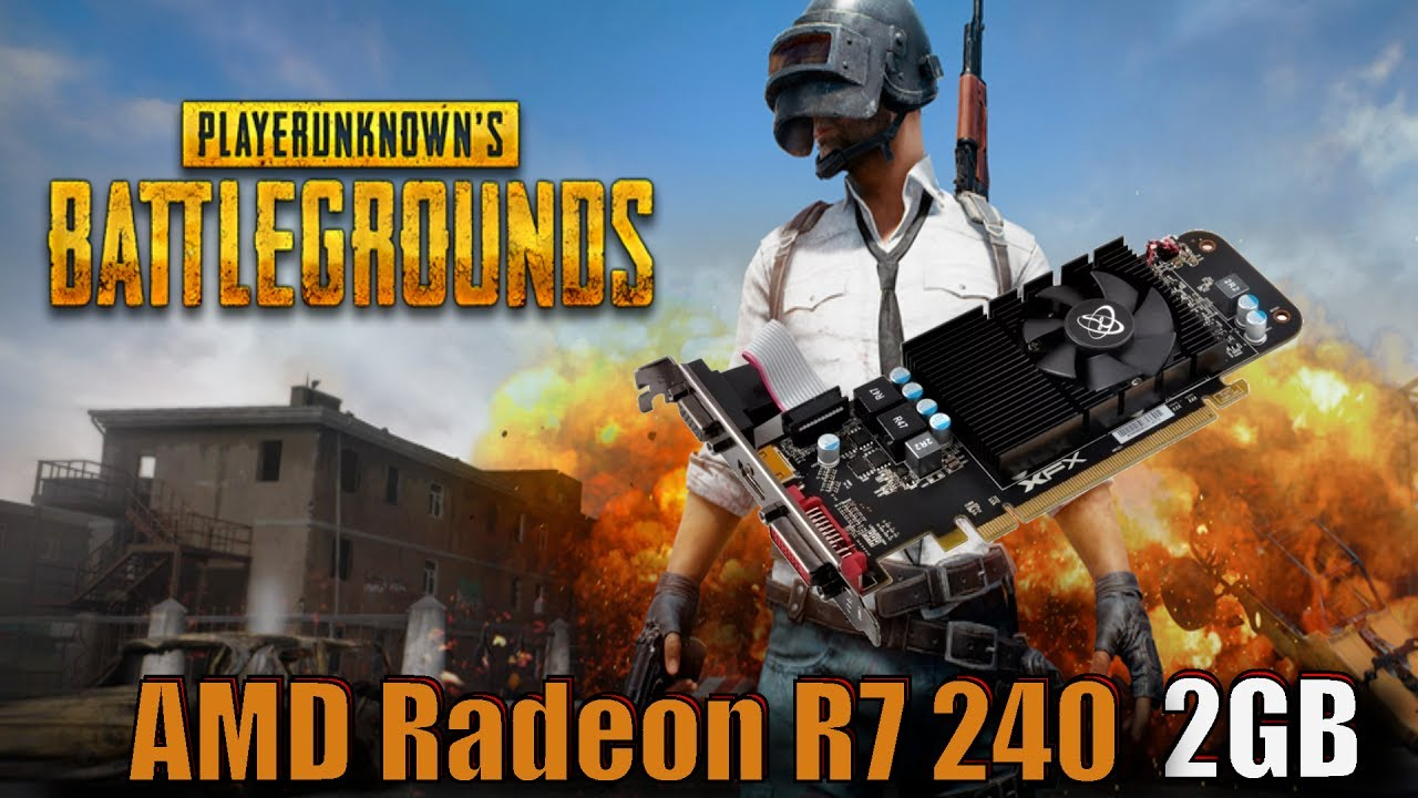 Player Unknown's Battlegrounds - AMD Radeon R7 240 2GB GDDR3