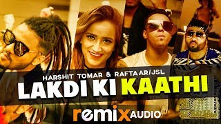 Lakdi Ki Kaathi (Audio Remix) | Harshit Tomar Feat Raftaar | JSL | Latest Remix Songs 2019