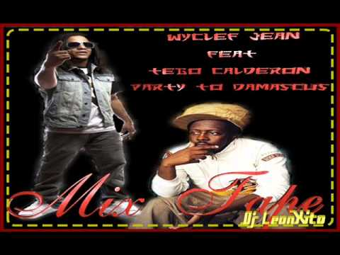 Wyclef Jean feat Tego Calderon   Party To Damascus (Mix Tape Dj Leonxito)