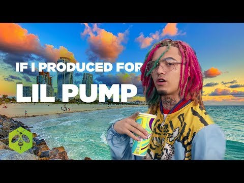 If I Produced for Lil Pump