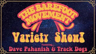 The Barefoot Movement Variety Show! 4/25/30 feat. Dave Pahanish and Track Dogs