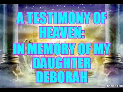 A TESTIMONY OF HEAVEN: IN MEMORY OF MY DAUGHTER DEBORAH