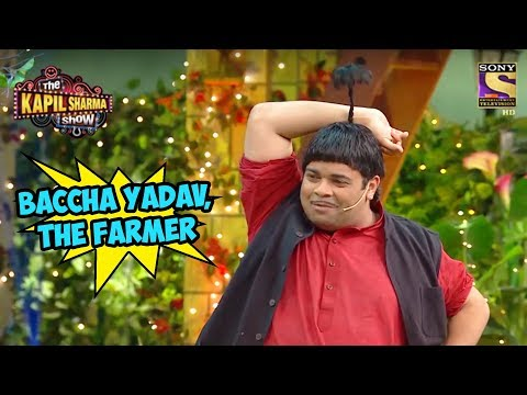 Baccha Yadav, The Farmer – The Kapil Sharma Show
